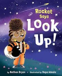Rocket Says Look Up - Nathan Bryon, Dapo Adeola