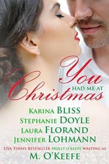 You Had Me At Christmas: A Holiday Anthology - Laura Florand,Jennifer Lohmann,Molly O'Keefe,Stephanie Doyle,Karina Bliss