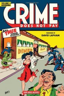 Crime Does Not Pay Archives, Vol. 4 - Dick Wood, Lev Gleason, Philip Simon, Rudy Palais, Charles Biro, Bob Q. Siegel, Richard Briefer, R W Hall