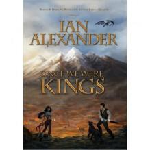 ONCE WE WERE KINGS - Ian Alexander, Joshua Graham