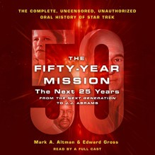 The Fifty-Year Mission: The Next 25 Years: From the Next Generation to J. J. Abrams: The Complete, Uncensored, and Unauthorized Oral History of Star Trek - Nate Aldrich, Jason Olazabal, Susan Hanfield, -Macmillan Audio-, Steve Marvel, Alex Hyde-White, Mark A. Altman, James E. Cronin, Edward Gross