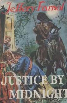 Justice by Midnight - Jeffery Farnol, Phyllis Farnol