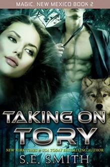Taking on Tory: Magic, New Mexico Book 2 - S. E. Smith