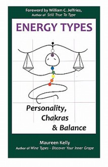 Energy Types - Personality, Chakras & Balance - Maureen Kelly