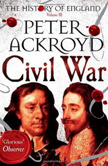 Civil War: Volume III: The History of England - Peter Ackroyd
