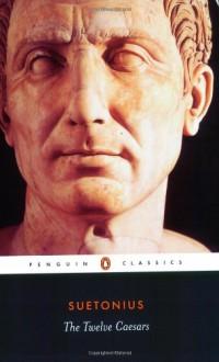 The Twelve Caesars - Suetonius,Michael Grant,Robert Graves