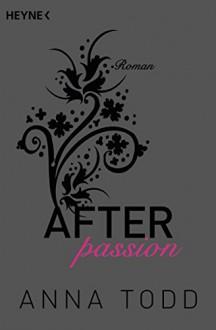 After passion: AFTER 1 - Roman - Anna Todd, Corinna Vierkant-Enßlin, Julia Walther