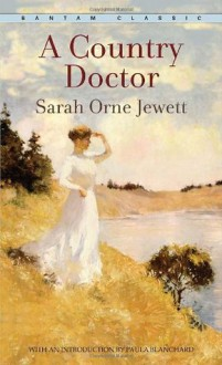 A Country Doctor (Bantam Classic) - Sarah Orne Jewett