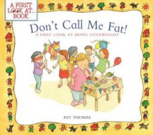 Don't Call Me Fat!: A First Look at Being Overweight - Pat Thomas