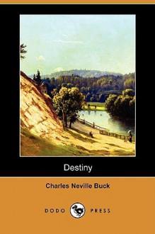 Destiny (Dodo Press) - Charles Neville Buck