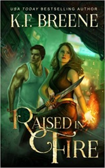 Raised in Fire (Fire and Ice Trilogy) (Volume 2) - K.F. Breene