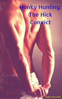 Honky Hunting: The Hick Convict (Servicing White Str8s Book 6) - Bubba Marshall