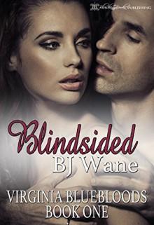 Blindsided (Virginia Bluebloods Book 1) - BJ Wane, Blushing Books