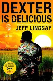 Dexter Is Delicious - Jeff Lindsay