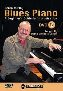 Learn to Play Blues Piano, Lesson Two: A Beginner's Guide to Improvisation - David Bennett Cohen