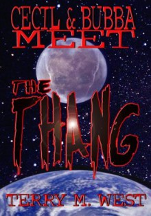 Cecil & Bubba meet the Thang - Terry M. West