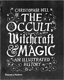 The Occult, Witchcraft & Magic an illustrated history - Christopher Dell
