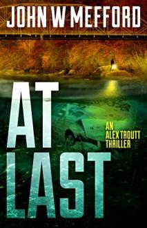 AT Last (An Alex Troutt Thriller, Book 6) - John W. Mefford