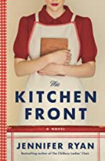 The Kitchen Front: A Novel - Jennifer Ryan