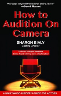How to Audition on Camera (A Hollywood Insider's Guide) - Sharon Bialy, Bryan Cranston