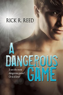 A Dangerous Game - Rick R. Reed