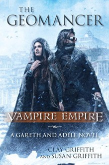 The Geomancer: Vampire Empire: A Gareth and Adele Novel - Clay Griffith, Susan Griffith