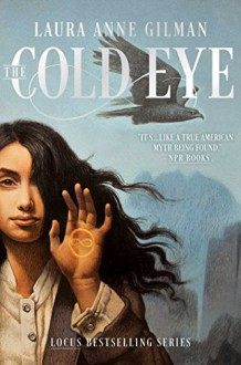 The Cold Eye (The Devil's West Book 2) - Laura Anne Gilman