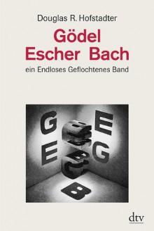 Gödel, Escher, Bach ein Endloses Geflochtenes Band. - Douglas R. Hofstadter
