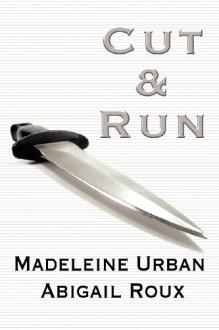 Cut & Run - Abigail Roux,Madeleine Urban