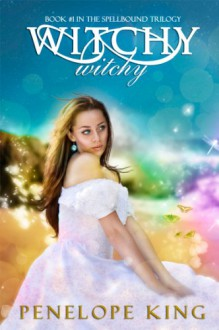 Witchy, Witchy (Spellbound Trilogy #1) - Penelope King