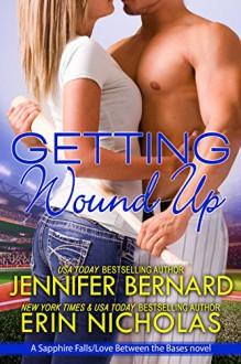 Getting Wound Up: A Sapphire Falls/Love Between the Bases novel-- PART TWO - Jennifer Bernard,Erin Nicholas