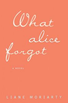 What Alice Forgot (Thorndike Press Large Print Core Series) - Liane Moriarty