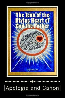 The Icon of the Divine Heart of God the Father: Apologia and Canon - Marcelle Bartolo-Abela