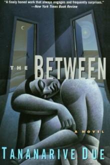The Between: Novel, A - Tananarive Due