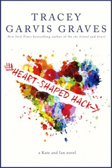 Heart-Shaped Hack - Tracey Garvis-Graves