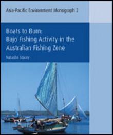 Boats to Burn: Bajo Fishing Activity in the Australian Fishing Zone - Natasha Stacey