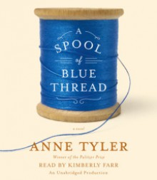 A Spool of Blue Thread - Anne Tyler, Kimberly Farr