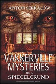 Vakkerville-Mysteries - Teil 3: Spiegelgrund - Anton Serkalow