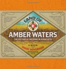 Land of Amber Waters: The History of Brewing in Minnesota by Doug Hoverson (2007-10-02) - Doug Hoverson