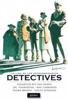 La liga de los extraordinarios detectives - G.K. Chesterton, Richard Freeman, Ernest Bramah, Ana Green, Jacques Futrelle, Leandro Fernández