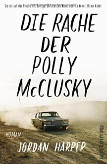 Die Rache der Polly McClusky: Roman - Jordan Harper, Conny Lösch