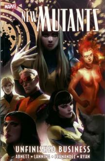 New Mutants, Vol. 4: Unfinished Business - Dan Abnett, Andy Lanning, Leandro Fernández, Michael Ryan