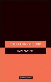 The Cherry Orchard - Anton Chekhov, Tom Murphy