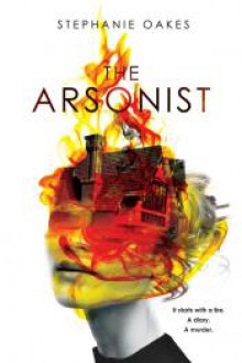 The Arsonist - Stephanie Oakes