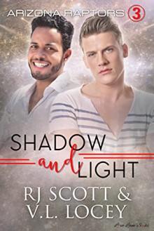 Shadow and Light (Arizona Raptors #3) - V.L. Locey,RJ Scott