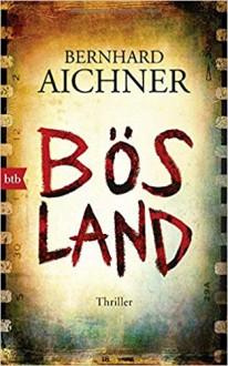 Bösland: Thriller - Bernhard Aichner