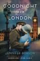 Goodnight from London: A Novel - Jennifer Robson