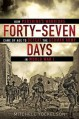 Forty-Seven Days: How Pershing's Warriors Came of Age to Defeat the German Army in World War I - Mitchell Yockelson