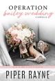 Operation Bailey Wedding (Bailey Series Novella) (The Baileys #3.5) - Piper Rayne