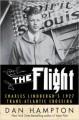 The Flight: Charles Lindbergh's Daring and Immortal 1927 Transatlantic Crossing - Dan Hampton